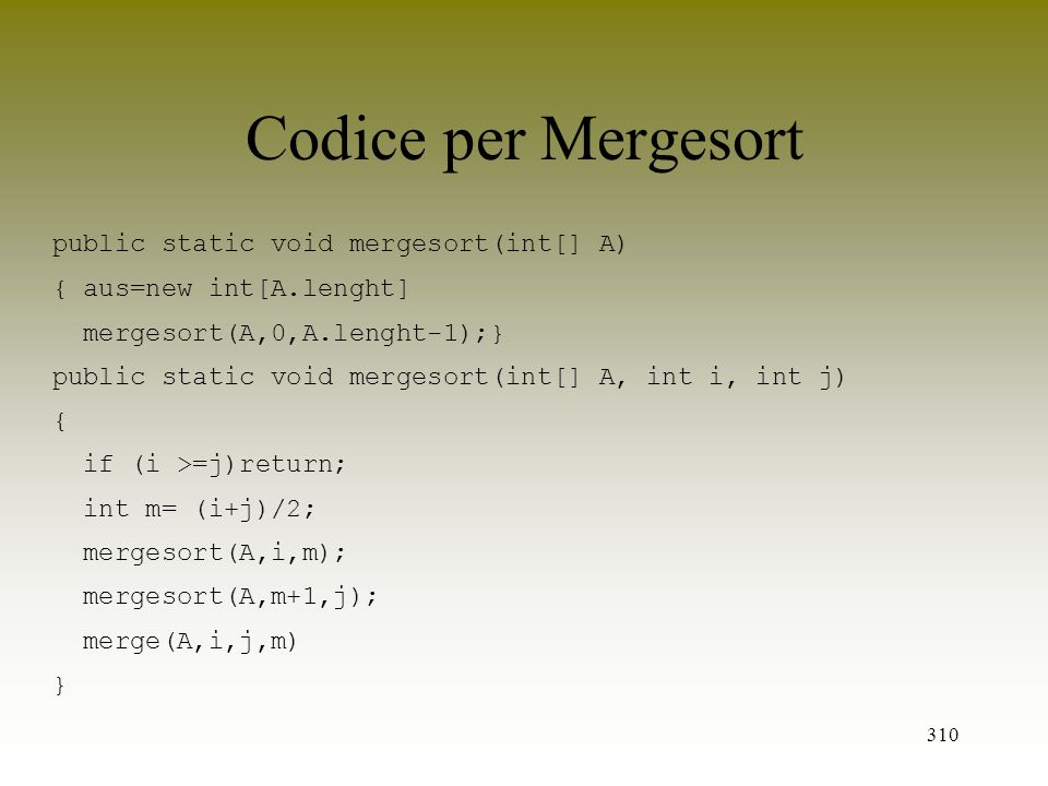 Codice per Mergesort public static void mergesort(int[] A)